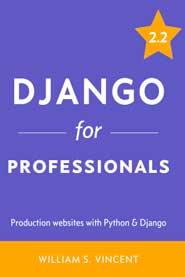 Django for Professionals. Production websites with Python & Django