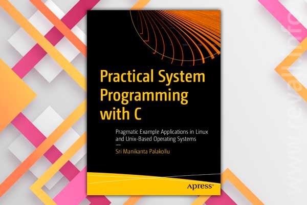 Practical System Programming with C